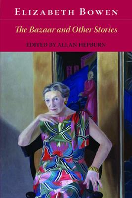 The Bazaar and Other Stories - Bowen, Elizabeth, Professor, and Hepburn, Allan, Professor (Editor)