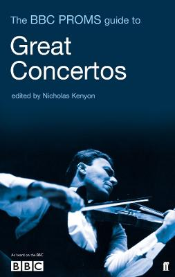 The BBC Proms Guide to Great Concertos - Kenyon, Nicholas, Sir (Editor)