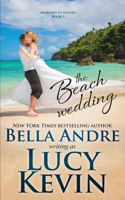 The Beach Wedding (Married in Malibu, Book 1): Sweet Contemporary Romance - Kevin, Lucy, and Andre, Bella
