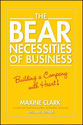 The Bear Necessities of Business: Building a Company with Heart - Clark, Maxine
