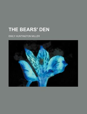 The Bears' Den - Miller, Emily Huntington