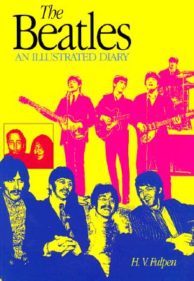 The Beatles: An Illustrated Diary Third Edition - Fulpen, H V