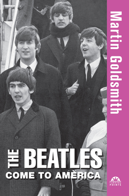 The Beatles Come to America - Goldsmith, Martin