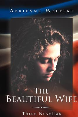 The Beautiful Wife: Three Novellas - Wolfert, Adrienne