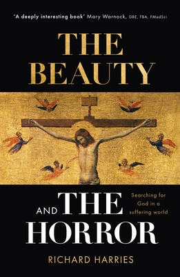 The Beauty and the Horror: Searching For God In A Suffering World - Harries, Richard