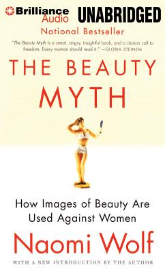 The Beauty Myth: How Images of Beauty Are Used Against Women - Wolf, Naomi, Dr., and Jackson, Suzy (Read by)