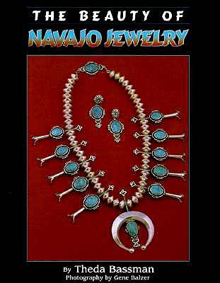 The Beauty of Navajo Jewelry - Bassman, Theda, and Balzer, Gene (Photographer)