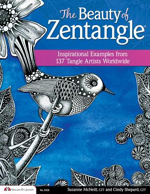 The Beauty of Zentangle: Inspirational Examples from 137 Gifted Tangle Artists Worldwide - McNeill, Suzanne, and Shepard, Cindy