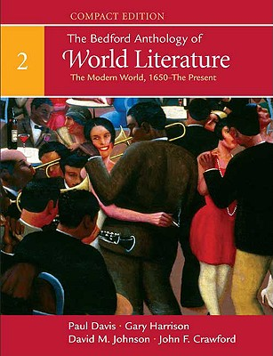 The Bedford Anthology of World Literature, Compact Edition, Volume 2: The Modern World (1650-Present) - Davis, Paul, and Harrison, Gary, and Johnson, David M