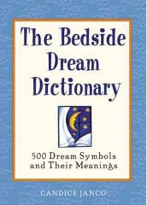 The Bedside Dream Dictionary: 500 Dream Symbols and Their Meanings - Janco, Candice