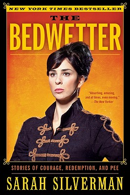 The Bedwetter: Stories of Courage, Redemption, and Pee - Silverman, Sarah