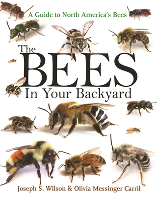 The Bees in Your Backyard: A Guide to North America's Bees - Wilson, Joseph S, and Messinger Carril, Olivia J