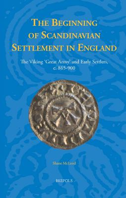 The Beginning of Scandinavian Settlement in England: The Viking 'Great Army' and Early Settlers, C. 865-900 - McLeod, Shane