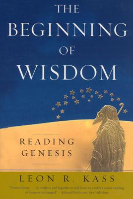 The Beginning of Wisdom: Reading Genesis - Kass, Leon R