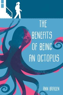 The Benefits of Being an Octopus - Braden, Ann