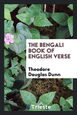 The Bengali Book of English Verse - Dunn, Theodore Douglas