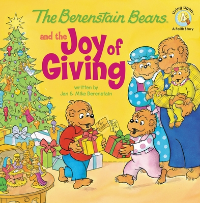 The Berenstain Bears and the Joy of Giving - Berenstain, Jan, and Berenstain, Mike