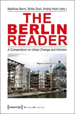 The Berlin Reader: A Compendium on Urban Change and Activism - Bernt, Matthias (Editor)