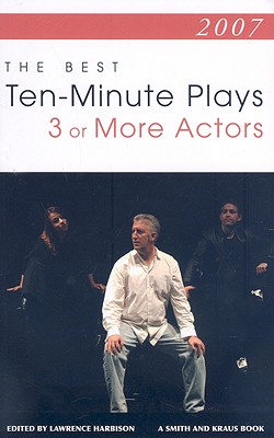 The Best 10-Minute Plays for Three or More Actors - Harbison, Lawrence (Editor), and Lepidus, D L (Foreword by)