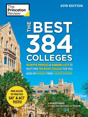The Best 384 Colleges, 2019 Edition: In-Depth Profiles & Ranking Lists to Help Find the Right College for You - The Princeton Review, and Franek, Robert