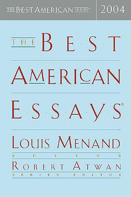 The Best American Essays 2004 - Atwan, Robert (Editor), and Menand, Louis, III (Editor)