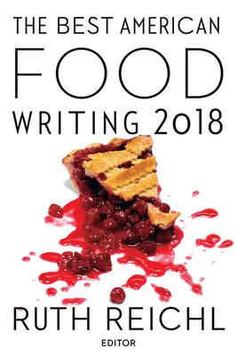 The Best American Food Writing 2018 - Reichl, Ruth (Editor), and Killingsworth, Silvia (Editor)