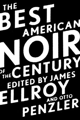 The Best American Noir of the Century - Ellroy, James (Editor), and Penzler, Otto (Editor)