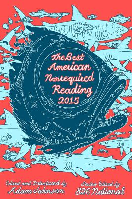The Best American Nonrequired Reading 2015 - Johnson, Adam (Editor), and 826 National (Editor)