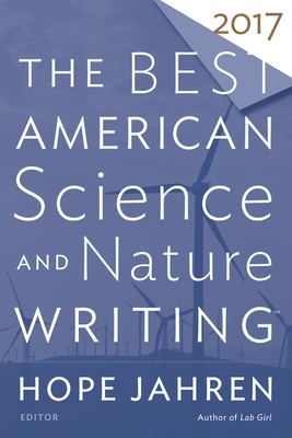The Best American Science and Nature Writing 2017 - Jahren, Hope, and Folger, Tim