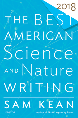 The Best American Science and Nature Writing 2018 - Kean, Sam (Editor), and Folger, Tim (Editor)