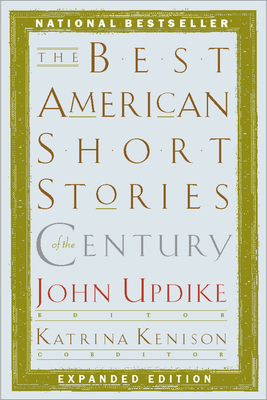 The Best American Short Stories of the Century - Updike, John, Professor (Editor), and Kenison, Katrina (Consultant editor)