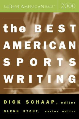 The Best American Sports Writing 2000 - Schaap, Dick (Editor), and Stout, Glenn (Editor)