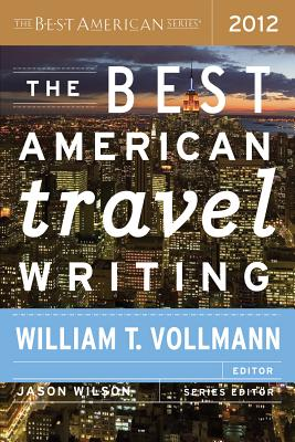 The Best American Travel Writing - Vollmann, William T (Editor), and Wilson, Jason (Editor)