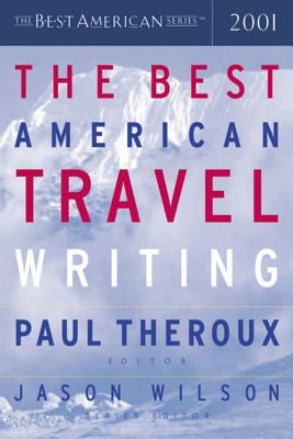 The Best American Travel Writing - Theroux, Paul (Editor), and Wilson, Jason (Foreword by)