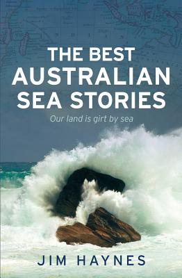 The Best Australian Sea Stories: Our Land is Girt by Sea - Haynes, Jim