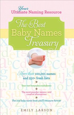 The Best Baby Names Treasury: Your Ultimate Naming Resource - Larson, Emily