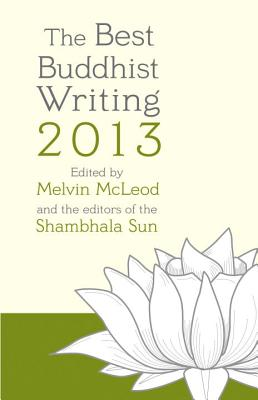 The Best Buddhist Writing - McLeod, Melvin (Editor), and Editors of the Shambhala Sun (Editor), and Chodron, Pema (Contributions by)