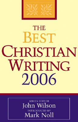 The Best Christian Writing - Wilson, John (Editor), and Noll, Mark A, Prof. (Introduction by)