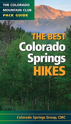 The Best Colorado Springs Hikes - Pikes Peak Group of the Colorado Mountain Club, and Long, Greg