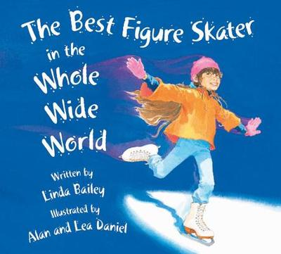 The Best Figure Skater in the Whole Wide World - Bailey, Linda