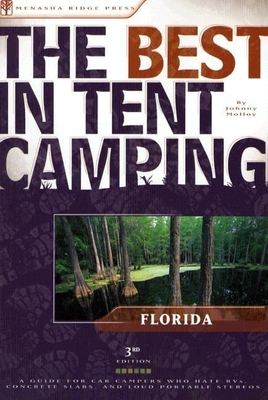 The Best in Tent Camping: Florida: A Guide for Car Campers Who Hate RVs, Concrete Slabs, and Loud Portable Stereos - Molloy, Johnny