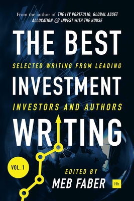 The Best Investment Writing: No. 1: Selected Writing from Leading Investors and Authors - Zweig, Jason (Contributions by), and Fisher, Ken (Contributions by), and Ritholtz, Barry (Contributions by)