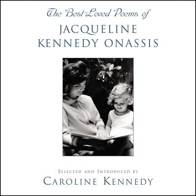 The Best-Loved Poems of Jacqueline Kennedy Onassis: The Best-Loved Poems of Jacqueline Kennedy Onassis - Kennedy-Schlossberg, Caroline (Selected by), and Multiple Readers (Read by)