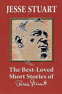 The Best-Loved Short Stories of Jesse Stuart - Stuart, Jesse H, and Herndon, Jerry A (Introduction by), and Richardson, H Edward (Selected by)