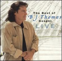 The Best of B.J. Thomas Gospel: Live - B.J. Thomas