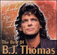 The Best of B.J. Thomas: New Looks and Old Fashioned Love - B.J. Thomas