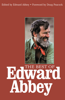 The Best of Edward Abbey - Abbey, Edward (Editor), and Peacock, Doug (Foreword by)