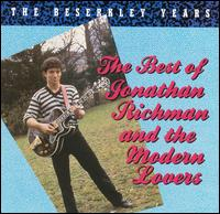The Best of Jonathan Richman and the Modern Lovers: The Beserkley Years - Jonathan Richman & the Modern Lovers
