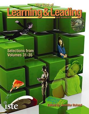 The Best of Learning & Leading with Technology: Selections from Volumes 31-35 - Roland, Jennifer (Editor)