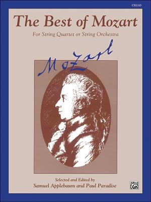 The Best of Mozart (for String Quartet or String Orchestra): Cello - Mozart, Wolfgang Amadeus (Composer), and Applebaum, Samuel (Composer), and Paradise, Paul (Composer)